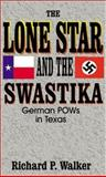 The Lone Star and the Swastika, Richard P. Walker, 1571683410