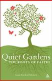 Quiet Gardens : The Roots of Faith?, Bowden-Pickstock, Susan, 1847063411