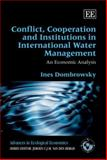 Conflict, Cooperation and Institutions in International Water Management : An Economic Analysis, Dombrowsky, Ines, 1847203418