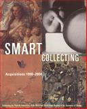Smart Collecting : Acquisitions 1990-2004: Celebrating the Thirtieth Anniversary of the David and Alfred Smart Museum of Art, University of Chicago, , 0935573410