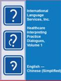 Healthcare Interpreting Practice Dialogues, Volume 1 English-Chinese (Simplified) 9780983923411