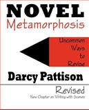 Novel Metamorphosis : Uncommon Ways to Revise, Pattison, Darcy, 0985213418