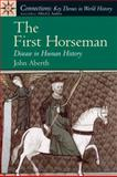 The First Horseman : Disease in Human History, Aberth, John, 0131893416