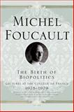 The Birth of Biopolitics, Michel Foucault, 0312203411