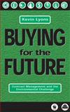 Buying for the Future : Contract Management and the Environmental Challenge, Lyons, Kevin J., 0745313418