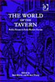 The World of the Tavern : Public Houses in Early Modern Europe, Kumin, Beat A., 0754603415