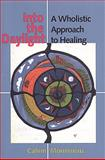 Into the Daylight : A Wholistic Approach to Healing, Morrisseau, Calvin, 0802043410