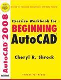 Exercise Workbook for Beginning AutoCAD, Cheryl Shrock, 0831133414