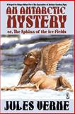 An Antarctic Mystery; or, the Sphinx of, Verne, Jules, 1557423415