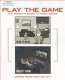 Play the Game : The Parent's Guide to Video Games, Levy, Luis and Novak, Jeannie, 1598633414