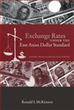 Exchange Rates under the East Asian Dollar Standard : Living with Conflicted Virtue, McKinnon, Ronald I., 0262633418