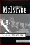 William R. McIntyre : Paladin of the Common Law, McConnell, W. H., 0886293413