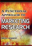 A Functional Approach to Marketing Research : Small to Medium Sized Enterprises, Smith, David J. and Kennedy, Jeffrey, 0982843410