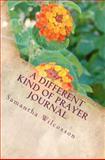 A Different Kind of Prayer Journal, Samantha Wilcoxson, 1470053411