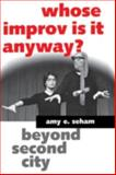 Whose Improv Is It Anyway? : Beyond Second City, Seham, Amy E., 1578063418