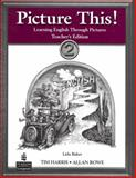 Picture This! : Learning English Through Pictures, 2, Harris, Tim and Rowe, Allan, 0131703412