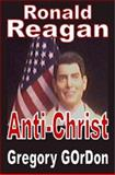 Ronald Reagan Anti-Christ, Gregory GOrDon, 0615153410