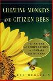 Cheating Monkeys and Citizen Bees, Lee A. Dugatkin, 0684843412