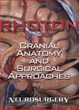 Cranial Anatomy and Surgical Approaches, Rhoton, Albert L., Jr., 0781793416