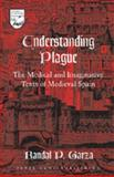 Understanding Plague : The Medical and Imaginative Texts of Medieval Spain, Garza, Randal Paul, 0820463418