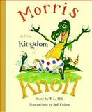 Morris and the Kingdom of Knoll, T. L. Hill, 089236341X