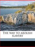 The Way to Abolish Slavery, Charles Stearns, 1149763418