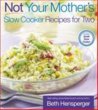 Not Your Mother's Slow Cooker Recipes for Two, Beth Hensperger, 1558323414
