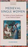 Medieval Single Women : The Politics of Social Classification in Late Medieval England, Cordelia Beattie, 0199283419