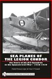 Sea Planes of the Legion Condor, Rafael Permuy and Cesar O'Donnell, 0764333410