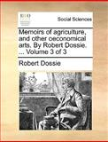 Memoirs of Agriculture, and Other Oeconomical Arts by Robert Dossie, Robert Dossie, 1140983415