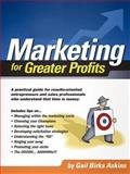 Marketing for Greater Profits : A Practical Guide for Results-Oriented Entrepreneurs and Sales Professionals Who Understand That Time Is Money, Askins, Gail Birks, 1403323410