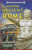 Discover Ancient Rome, Deborah Kops, 1464403414
