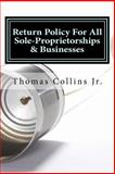 Return Policy for All Sole-Proprietorships and Businesses, Thomas Collins, 1494413418