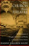 When Church Became Theatre : The Transformation of Evangelical Architecture and Worship in Nineteenth-Century America, Kilde, Jeanne Halgren, 0195143418