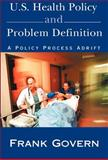 U. S. Health Policy and Problem Definition, Frank Govern, 0738823414