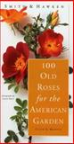 The 100 Old Roses for the American Garden, Clair G. Martin, 076111341X