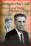 Living to One's-Self : The Life and Poetry of William S. Trout, 1909-1980, Zeller, J. Terry, 0989843416