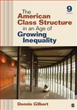 The American Class Structure in an Age of Growing Inequality, Gilbert, Dennis L., 1452203415