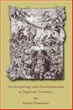 Anthropology and Antihumanism in Imperial Germany, Zimmerman, Andrew, 0226983412