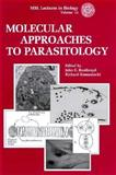 Molecular Approaches to Parasitology, Boothroyd, John C. and Komuniecki, Richard, 0471103411