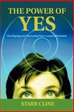 The Power of Yes : Developing and Nurturing Your Creative Potential, Cline, Starr, 0595403417