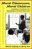 Moral Classrooms, Moral Children : Creating a Constructivist Atmosphere in Early Education, DeVries, Rheta and Zan, Betty, 0807733415