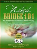 Naked Bridge 101 : How to Teach Yourself and Others to Play Bridge in 5 Easy Steps, Bondar, Serge, 0984573410