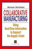 Collaborative Manufacturing : Using Real-Time Information to Support the Supply Chain, McClellan, Michael, 1574443410