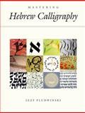 Mastering Hebrew Calligraphy, Izzy Pludwinski, 1592643418