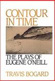 Contour in Time : The Plays of Eugene O'Neill, Bogard, Travis, 0195053419