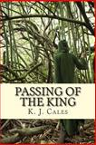 Passing of the King, K. Cales, 148267341X