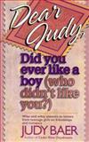Dear Judy, Did You Ever Like a Boy Who Didn't Like You?, Judy Baer, 1556613415