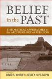 Belief in the Past : Theoretical Approaches to the Archaeology of Religion, Whitley, David S., 1598743414