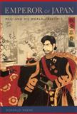 Emperor of Japan : Meiji and His World, 1852-1912, Keene, Donald, 0231123418